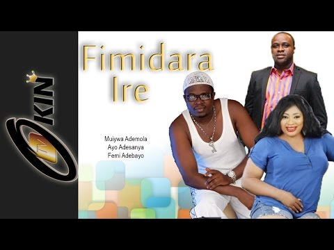 FIMIDARA IRE | Latest 2015 Nollywood Movie Starring Femi Adebayo Muyiwa Ademola