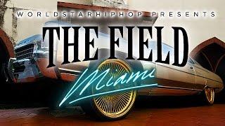 Worldstar Presents The Field: Miami [WSHH Original Feature]