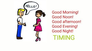 Timing of Good morning, Good Noon, Good Afternoon, Good Evening & Good Night.