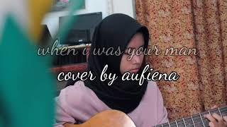 When I Was Your Man ( Aufiena Cover)