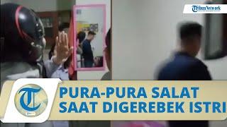 Video Detik-detik Istri Sah Gerebek Selingkuh, Sang Suami Pura-pura Salat saat Digerebek
