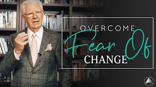 Tips for Overcoming Fear of Change | Bob Proctor