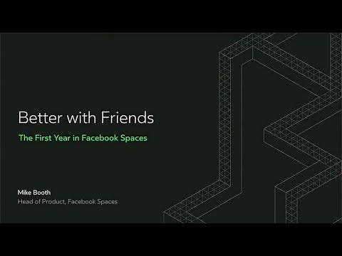 Oculus Connect 4 | Better with Friends: The First Year in Facebook Spaces