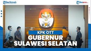 KPK OTT Gubernur Sulsel, Nurdin Abdullah Ditetapkan Tersangka Kasus Dugaan Terima Gratifikasi