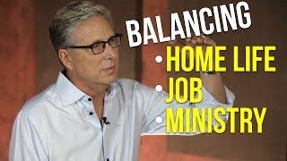 Balancing Home Life, Job and Ministry
