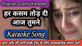 har kasam tod di aaj tumne karaoke | sad song   - YouTube