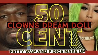 50 Cent CLOWNS Dream Doll and FETTY WAP and P Dice COme Back Together for REBRAND