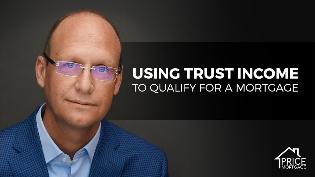 Using Trust Income to Qualify