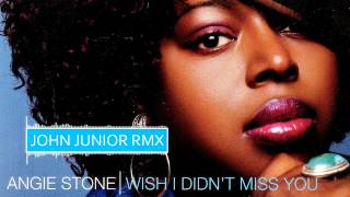 Angie Stone   Wish I Didn't Miss You (John Junior Rmx)
