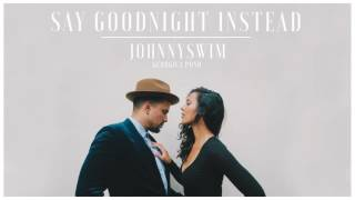 Johnnyswim - Say Goodnight Instead (Official Audio Stream)