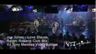 Joe Jonas - Love Slayer (Ralphi Rosario Club Mix - Tony Mendes Video Re-Edition)