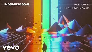 Imagine Dragons  Believer Kaskade Remix/Audio