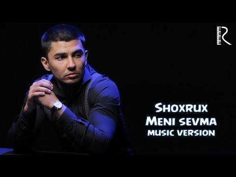 SHOXRUX - MENI SEVMA (MUSIC VERSION) 2016