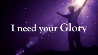 I Need Your Glory Lyric Video by  Earnest Pugh