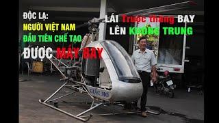Chuyện lạ về Người Việt Nam có thể chế tạo MÁY BAY trực thăng và tự lái bay lên không - T 1