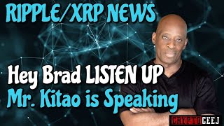 Xrp Ripple News: Hey Brad Listen UP Mr Kitao is Speaking