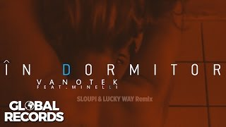 Vanotek feat. Minelli - In Dormitor | Sloupi & Lucky Way Remix