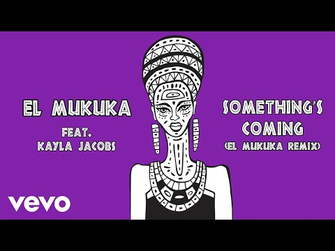 El Mukuka Something's Coming Feat Kayla Jacobs El Mukuka Remix