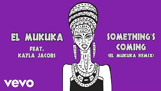 El Mukuka   Something's Coming (El Mukuka Remix  Audio) Ft. Kayla Jacobs