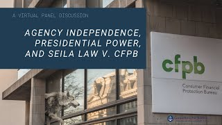 Event Video: Agency Independence, Presidential Power, and Seila Law v. CFPB