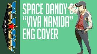 "Space Dandy OP 1 ""Viva Namida"" [ENGLISH COVER]"