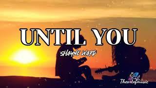 Shayne Ward - Until You 💙 [Lyrics] || Theartofmusic