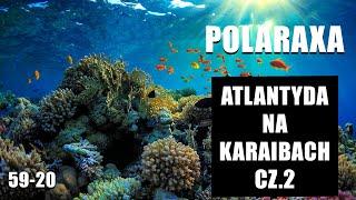 Polaraxa 59-20: Atlantyda na Karaibach. Cz.2