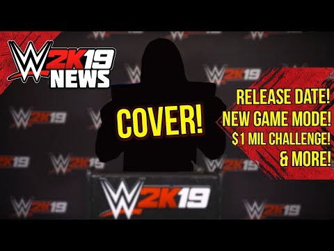 WWE 2K19 News: COVER REVEAL, Release Date, *NEW* Mode!, 1 Mil Challenge, Female MyCareer?, & More!