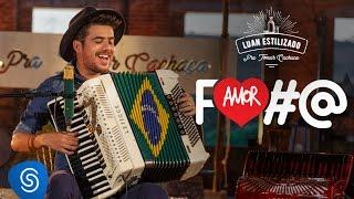 Luan Estilizado   Amor Nota 7 (Amor Foda)   DVD Pra Tomar Cachaça   Vídeo Oficial