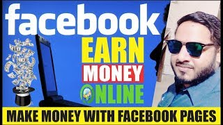 How to Earn Money with Facebook Pages 2018 | Best idea for Facebook Earning | Facebook Earning Idea