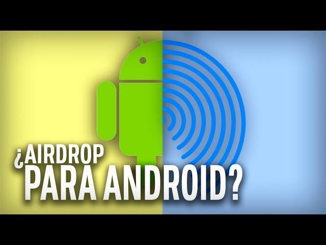AIRDROP para ANDROID: ¿Funcionará igual que el de Apple?