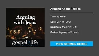 Arguing About Politics – Timothy Keller [Sermon]