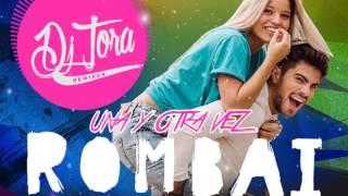Rombai   Una Y Otra Vez   Dj Tora Remixer