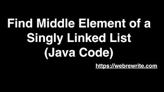 Find Middle Element of a Linked List : Java Code