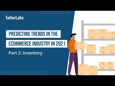 Predicting Trends in the eCommerce Industry in 2021 | Part 2: Inventory