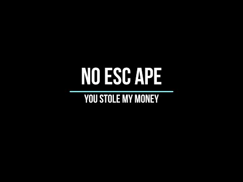 No Esc Ape - No Esc Ape -  You stole my money (Official Video)