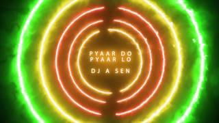 Pyaar Do Pyaar Lo - DJ A Sen Club Mix - YouTube