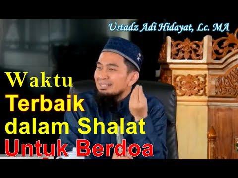 Bagian Shalat mana yang terbaik untuk berdoa Ustadz Adi Hidayat, Lc. MA | Waktu Terbaik dalam berdoa