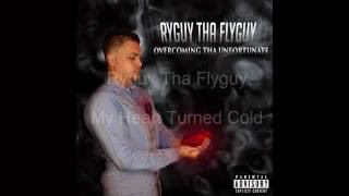 Ryguy Tha Flyguy - My Heart Turned Cold