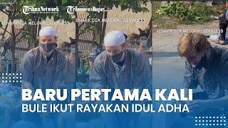 VIRAL Video Bule Ikut Rayakan Momen Idul Adha di Indonesia, Ternyata Baru Pertama Kali, Ini Kisahnya