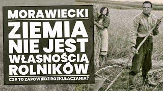 Premier Morawiecki: ziemia nie jest własnością rolników, tylko ją dzierżawią!