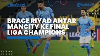 Brace Riyad Mahrez Antar Manchester City ke Final Liga Champions, PSG Dipaksa Gigit Jari di Etihad