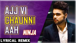 Ajj Vi Chaunni Aah (Lyrical Remix) | Ninja ft Himanshi Khurana | Avex Dhillon | New Punjabi Song2020