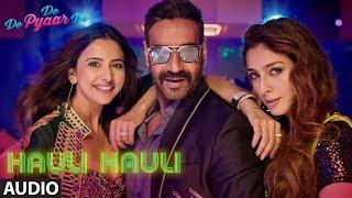 Full Audio: HAULI HAULI | De De Pyaar De |Ajay Devgn,Tabu,Rakul|Neha Kakkar,Garry S,Tanishk B,Mellow