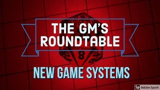 The GM's Roundtable | New Game Systems!