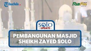 SOLO UPDATE: Update Pembangunan Masjid Sheikh Zayed Solo