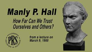 NEW! Manly P. Hall: How Far Can We Trust Ourselves And Others?