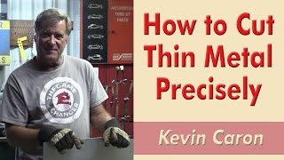 How to Cut Thin Metal Precisely - Kevin Caron