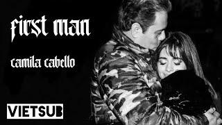 [ Vietsub - Lyrics ] First Man - Camila Cabello