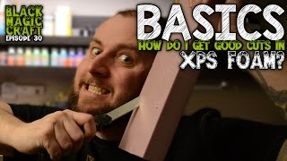Basics: How to get good, clean, straight cuts in XPS Foam (Black Magic Craft Episode 030)